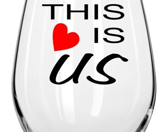This Is Us  Wine Glass - Any Occasion Gift