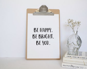 Printable Wall Art - Be Happy Be Bright Be You - Inspirational Wall Poster Quote - Black and White - Love Printable - Downloadable