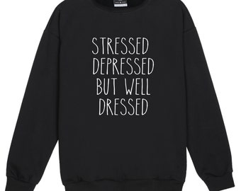 stressed depressed but well dressed SWEATER JUMPER funny fun tumblr hipster swag grunge kale goth punk new retro vtg top tee crop fashion