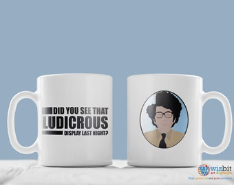 "Moss The IT Crowd Mug - ""Did you see that ludicrous display last night?"" Quote"