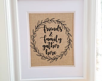 Burlap Decor, Friends and Family Gather Here Print