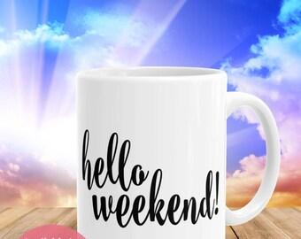 Statement Coffee Mug: Hello Weekend! Mug, Comes in Regular Size and Big Coffee Mug, Gift for Her Mug, Calligraphy Mug