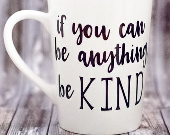 Coffee cup - Coffee mug - If you can be anything, be kind - Inspiration mug - Coffee lovers gift - Mothers Day gift