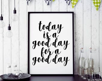 Printable Poster, Today Is a Good Day For A Good Day, Typography poster, Motivational Print, Inspirational Quote, 16x20 11x14 8x10 5x7 4x6