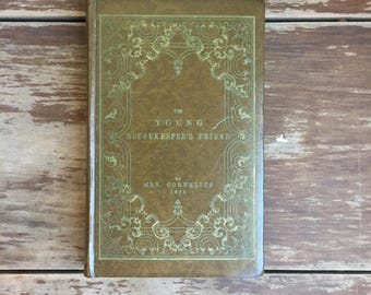 The Young Housekeeper's Friend; Vintage Cookbook; Antique Advice Book; 1800s Book; Vintage Book