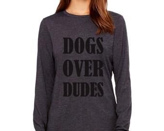 DOGS OVER DUDES! Ladies Longsleeve Tee