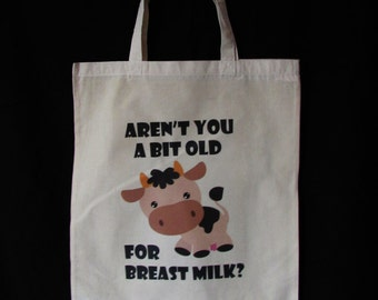 Aren't you a bit old for breast milk? tote bag
