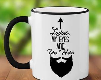 Ladies, My Eyes Are Up Here Mug // Father's Day Mug // Funny Coffee Mugs // Ceramic Coffee Cup // Funny Beard Mug // Dad Mug