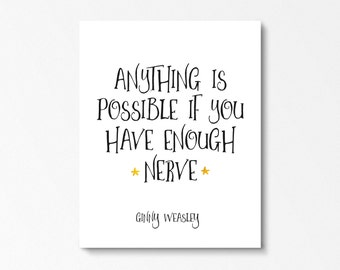 Ginny Weasley Quote Print, Harry Potter Poster, Harry Potter Gift, Anything Is Possible If You Have Enough Nerve, Literary Quote, Kids Print