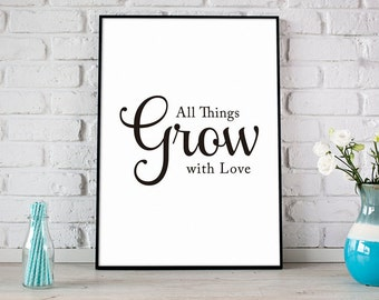 All Things Grow With Love Print, Digital Print, Instant Download, Inspirational Quote, Modern Home Decor, Wall Art, Love Print - (D026)
