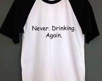 never drinking again baseball shirt SIZES S-XXL