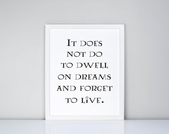 It does not do to dwell on dreams and forget to live. Printable // Harry Potter // Quote