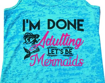 """Womens Burnout Tank Top """"I'm Done Adultting Let's Be Mermaids"""" Racerback Tank  - Gift 1554"""