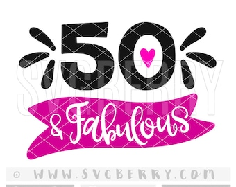 50 and Fabulous SVG / 50th birthday gift gifts for women for men / 50th birthday shirt birthday party decorations / cut cutting files / Bf