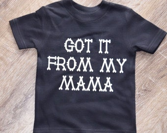 got it from my mama | toddler tee