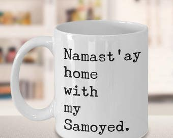 Namast'ay Home With My Samoyed Mug Herbal Tea & Coffee Mug Ceramic Coffee Cup Gift for Samoyed Dog Lovers