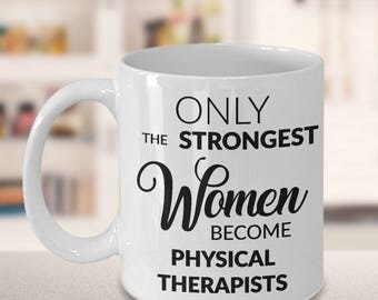 Female Physical Therapist Gifts - Only the Strongest Women Become Physical Therapists Coffee Mug