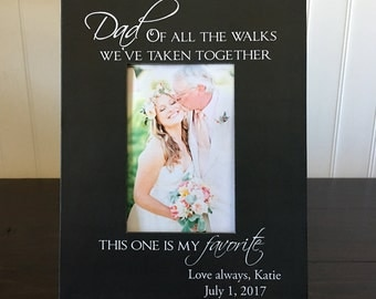 Personalized dad wedding picture frame gift  // dad daughter gift // Dad, of all the walks we've taken together, this one is my favorite.