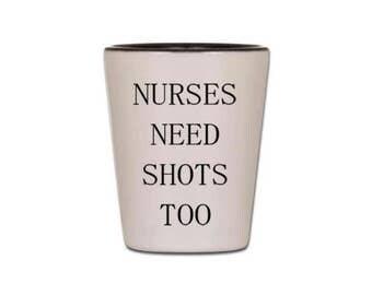 Nurse Shot Glass - Nurses Need Shots Too - Shot Glasses for Nursing Students