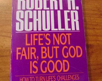 Robert H. Schuller  Life's Not Fair, But God is Good    1991   OOP  Christian Book