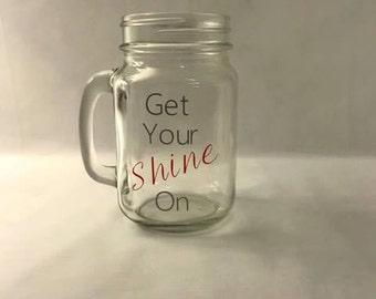 Mason Jar Mug - Custom Mug - Get Your Shine On