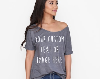 Custom Soft and Slouchy Shirt / Custom Soft Slouchy Tee / Customized Tshirt / Personalized Tee