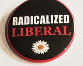 Radicalized Liberal - political protest pin back button