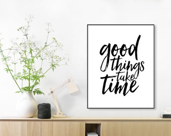 Inspirational Print, Good Things Take Time, Typographic Art,Wall Art, Home Decor, Office Decor, Wall Decor, Motivational Art, Bedroom Decor