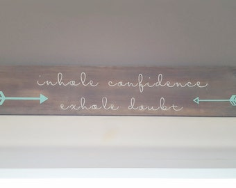 Inhale confidence exhale doubt, inspirational quotes, reclaimed wood sign