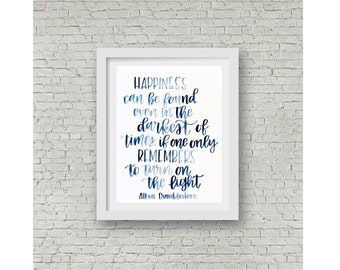 Harry Potter Quote / Albus Dumbledore / Happiness Can Be Found / JK Rowling / Watercolor Quote / Hand Lettering / Wall Print / 8x10