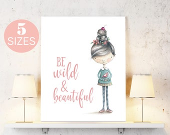 Be wild, you are beautiful, little girl art, little girl print, inspirational print, motivational quote, girl room decor, contemporary art