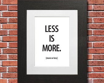 Less is More [More or Less] - A3/A2 Poster / Wall Art / Print / Frame / Typography / Graphic / Artwork