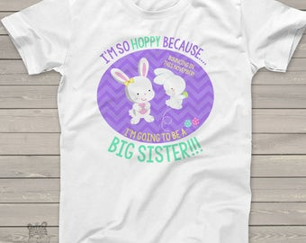 Easter big sister to be tshirt - adorable bunny I'm so hoppy big sister pregnancy announcement shirt Tshirt SNLE-039