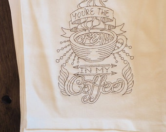 Proceeds To Charity <o>  You're The Cream in My Coffee Kitchen Towel