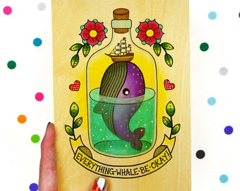 everything whale be okay / high quality art print on real wood / kitsch positive will be okay tattoo inspired ship in a bottle
