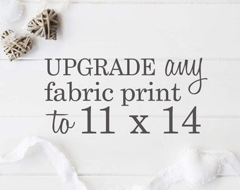 11x14'' SIZE UPGRADE {Upsize any 8x10'' fabric print to 11x14'' by adding this item to your cart along WITH any 8x10'' fabric print}