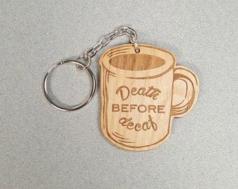 Key Chain - Death Before Decaf - Wood Keychain - Laser Engraved