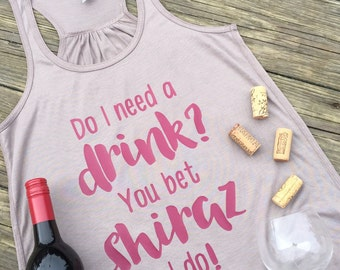 Do I need a drink? You bet shiraz I do! Flowy Racerback Tank Top - Funny Wine Tank Top - Wine Festival Tank Top - Wine Tasting Tank Top