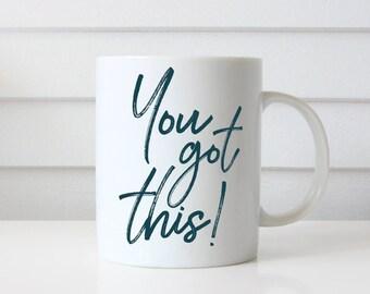 You Got This Mug, Inspiration Mug, New Job Gift, Custom Mug, Coworker Going Away Mug, Motivational Mug, Boss Lady Mug, Entrepreneur Mug