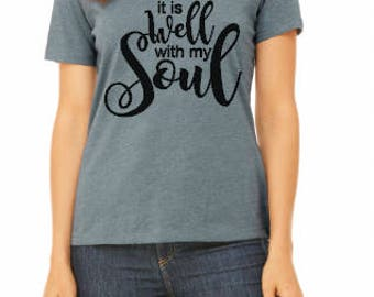 It Is Well with My Soul / Religious T Shirt / Custom Shirts / Fun Shirts
