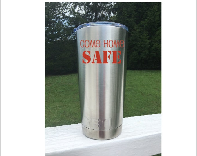 Come Home Safe Cup Coffee Cup Decal Stainless Steel Tumbler Decal Police Decal Firefighter Cup Military Be Safe Cooler Coffee Cup Insulated
