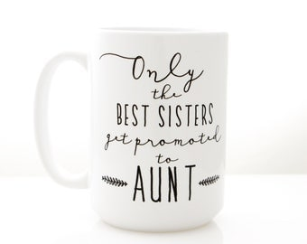 Only the Best Sisters Get Promoted to AUNT. Ceramic Coffee Mug for Pregnancy Announcement. New Aunt Gift by Milk & Honey.
