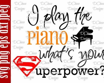 I Play the Piano,  what's your Superpower • Instant Digital Download SVG cut file • dxf • png • eps • jpeg