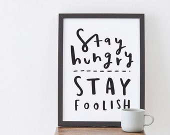 A4 Stay Hungry Stay Foolish Print - typographic print - motivational positive inspirational print