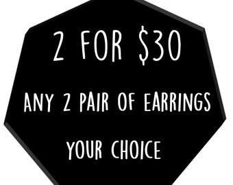 2 for 30 - Your Choice of Two Pair of Earrings