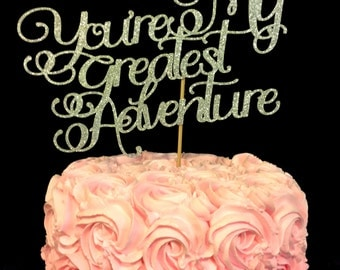 You're My Greatest Adventure Cake Topper, Wedding cake topper, baby shower cake topper, Greatest Adventure, Greatest Adventure cake topper