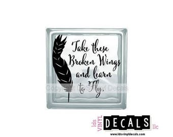 Take these Broken Wings and learn to Fly. - Memorial Vinyl Lettering for Glass Blocks - Craft Decals