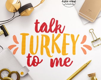 Talk Turkey to Me svg, Thanksgiving svg, Turkey Cut File, Turkey svg, svg for Thanksgiving, Cut Files for Silhouette for Cricut
