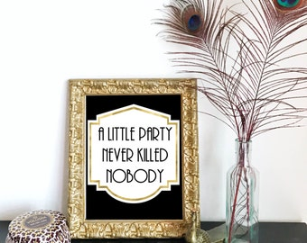 A Little Party Never Killed Nobody Black & Gold Printable Sign- Roaring 20s, Great Gatsby, Bar, DIY Instant Download Typography Print