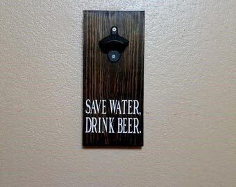 Save Water, Drink Beer - Beer Bottle Opener - Bottle Opener - Gift for Him - Gift for Dad - Beer Opener - Father's Day Gift